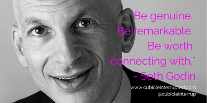 Be genuine. Seth Godin.